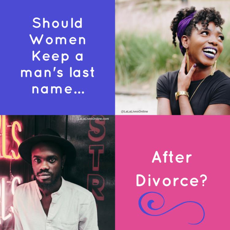 Should Women Keep a Man's Last Name After Divorce? – LaLa Lives Online